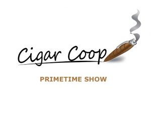 Announcement: The Cigar Coop Prime Time Show