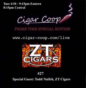 Announcement: Prime Time Special Edition #27 – Todd Naifeh, ZT Cigars Tuesday 4/10 9:15pm Eastern, 8:15pm Central