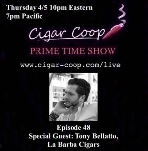 Announcement: Prime Time Show Episode 48 – Tony Bellatto, La Barba Cigars; 4/5/18 10pm Eastern, 7pm Pacific