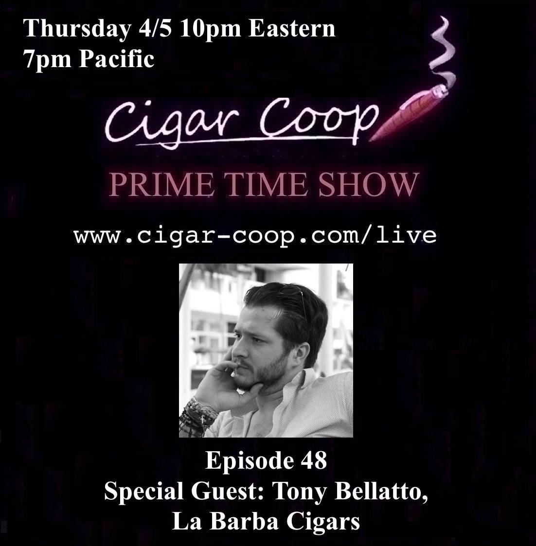 Announcement: Prime Time Show Episode 48 – Tony Bellatto, La Barba Cigars; 4/5/18 10pm Eastern, 7pm Pacific