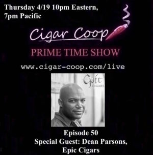 Announcement: Prime Time Show Episode 50 – Dean Parsons, Epic Cigars 4/19 10pm EST, 7pm PST