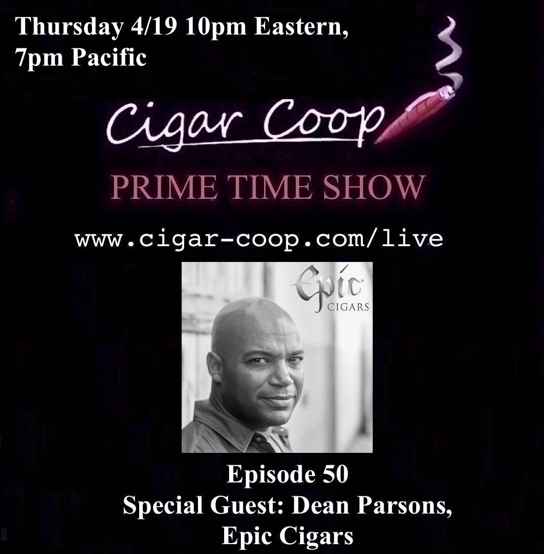 Announcement: Prime Time Show Episode 50 – Dean Parsons, Epic Cigars 4/19 10pm EST, 7pm PST