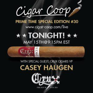 Announcement: Prime Time Special Edition #30 – Casey Haugen, Crux Cigar Company Tues 5/15 9:15pm EST, 8:15pm CST