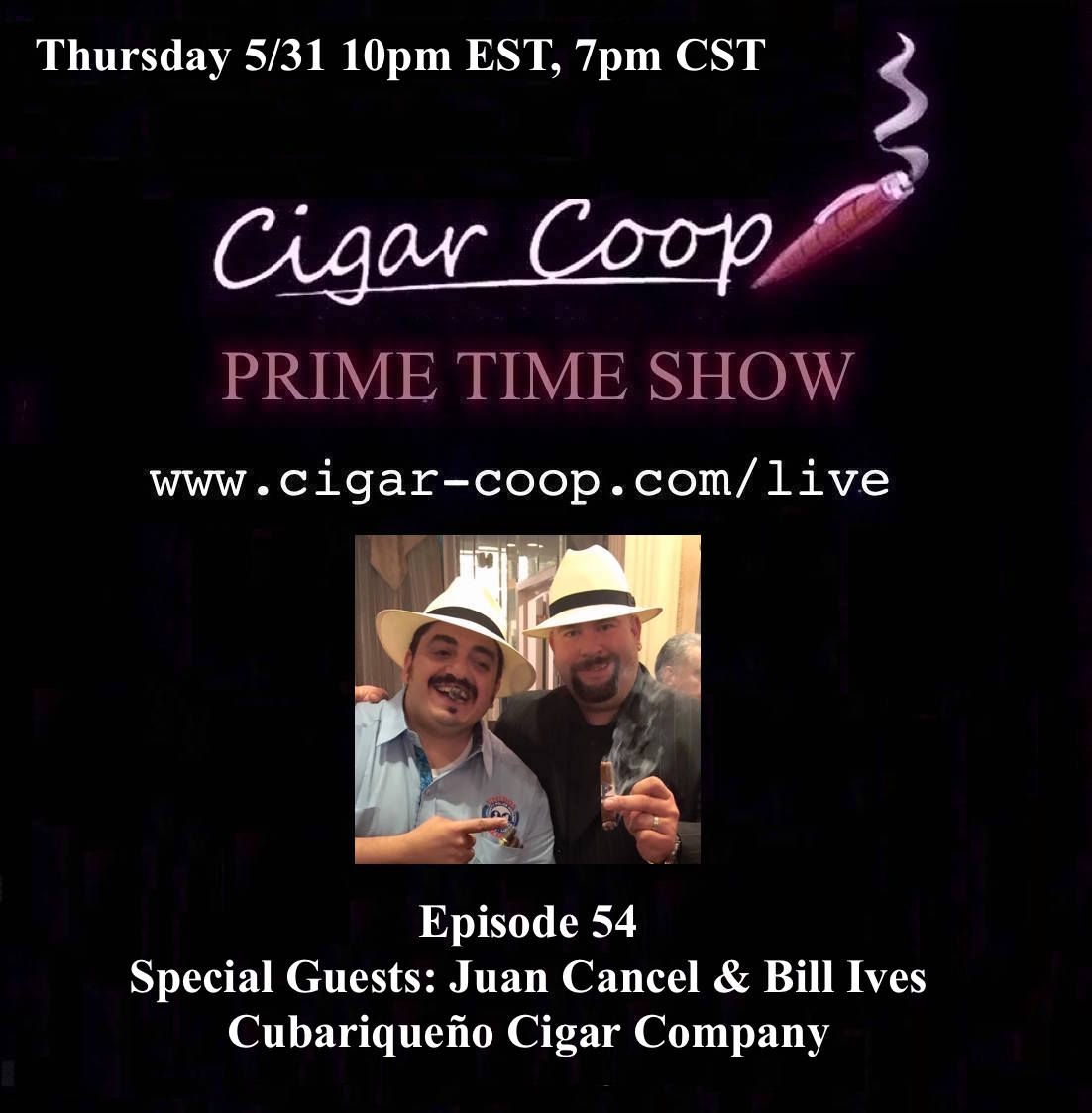 Announcement: Prime Time Show Episode 54 – Juan Cancel & Bill Ives, Cubariqueño Cigar Co. 10pm EST, 7pm PST