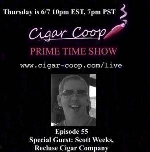 Announcement: Prime Time Show Episode 55 – Scott Weeks, Recluse Cigar Co. 10pm EST, 7pm PST