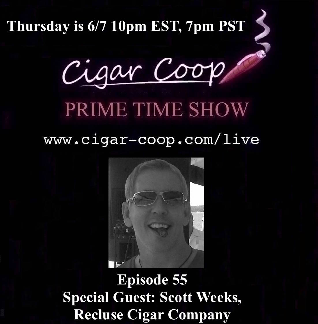 Announcement: Prime Time Show Episode 55 – Scott Weeks, Recluse Cigar Co. 10pm EST, 7pm PST