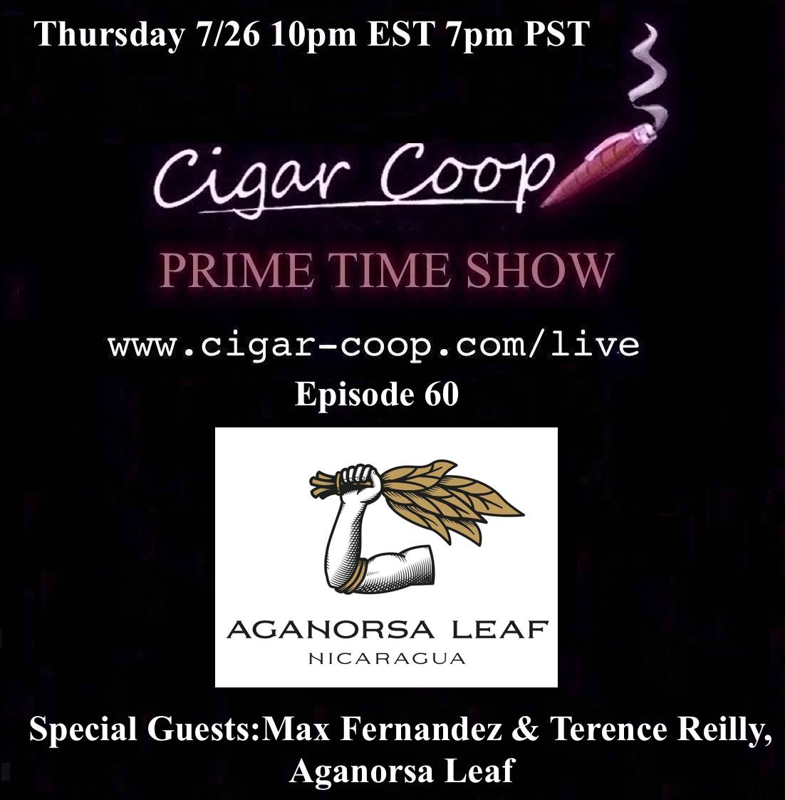 Announcement: Prime Time Show Episode 60 – Max Fernandez and Terence Reilly, Aganorsa Leaf – 10pm EST, 7pm PST