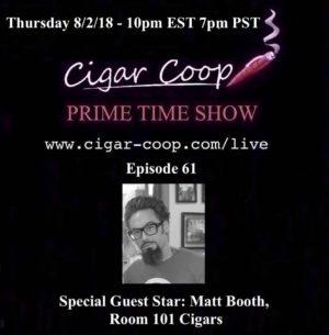 Announcement: Prime Time Show Episode 61 – Matt Booth, Room 101 Cigars – 8/2/18 10pm EST, 7pm PST