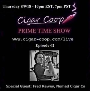 Announcement: Prime Time Show Episode 62– Fred Rewey, Nomad Cigar Company – 8/9/18 10pm EST, 7pm PST