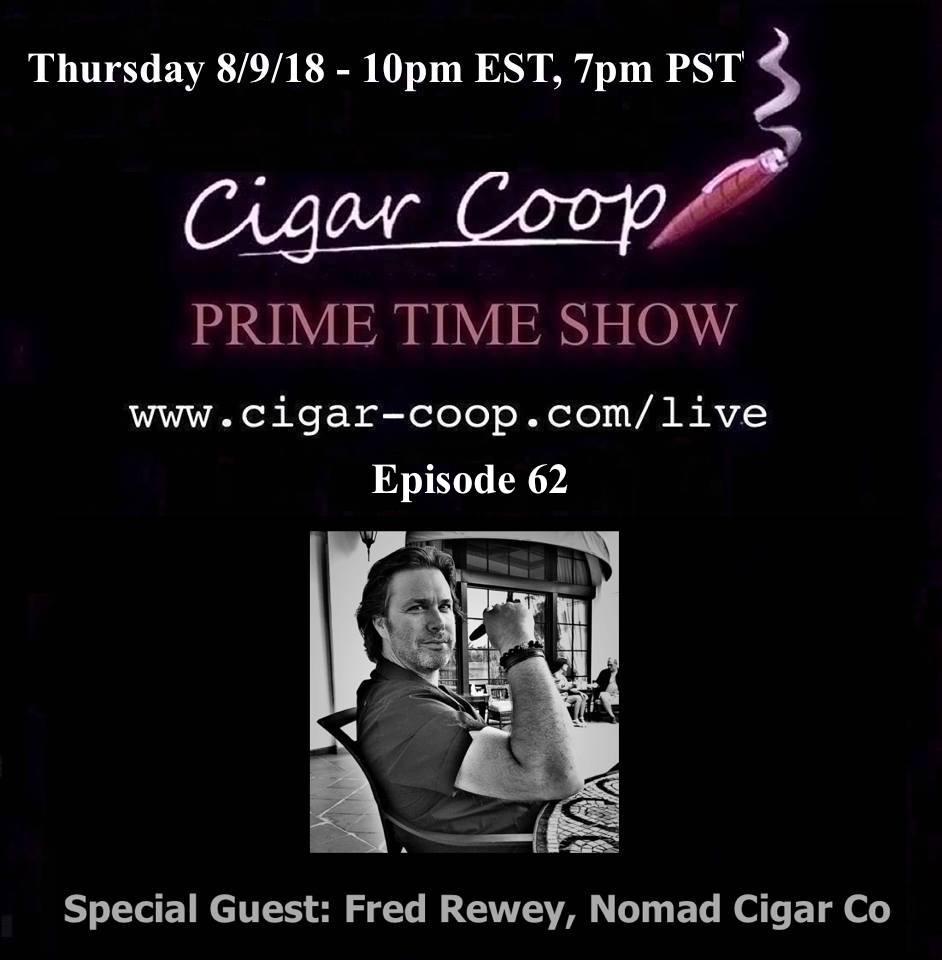 Announcement: Prime Time Show Episode 62– Fred Rewey, Nomad Cigar Company – 8/9/18 10pm EST, 7pm PST