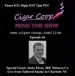 Announcement: Prime Time Show Episode 64– Justo Eiroa, JRE Tobacco – 8/23/18 10pm EST, 7pm PST – Live Remote