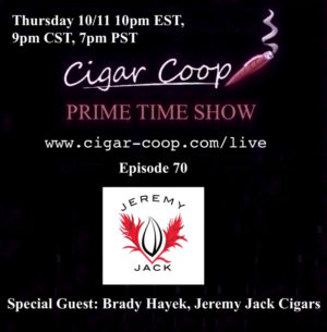 Announcement: Prime Time Episode 70 – Brady Hayek, Jeremy Jack Cigars 10/11 10pm EST 9pm CST