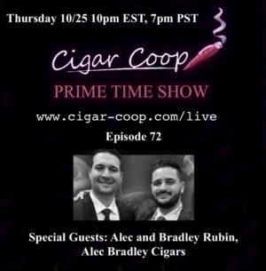 Announcement: Prime Time Episode 72 – Alec and Bradley Rubin, Alec Bradley Cigars 10/25 10pm EST 7pm CST