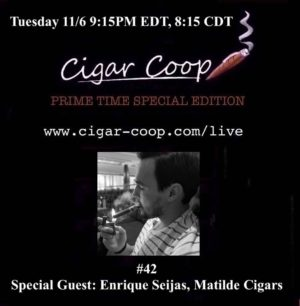 Announcement: Prime Time Special Edition #42 – Enrique Seijas, Matilde Cigars 9:15pm EDT 8:15pm CDT