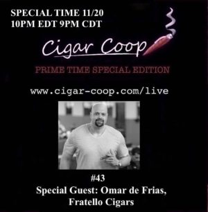 Announcement: Prime Time Special Edition #43 – Omar de Frias, Fratello Cigars – 10pm EDT 9pm CDT
