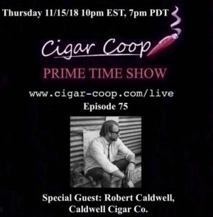 Announcement: Prime Time Episode 75 – Robert Caldwell, Caldwell Cigar Company 10pm EST 7pm CST