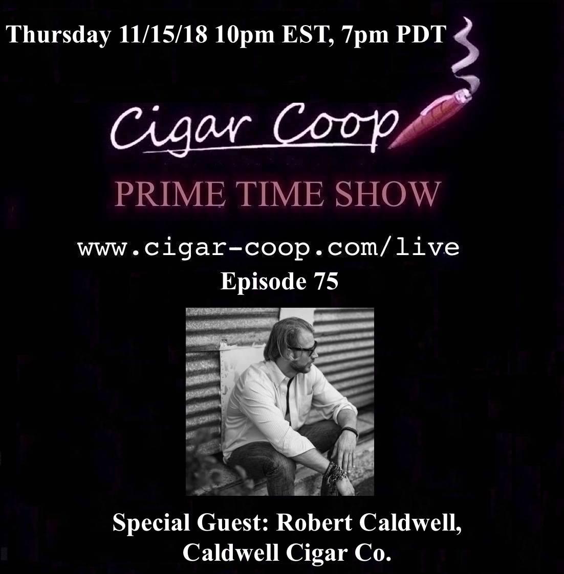 Announcement: Prime Time Episode 75 – Robert Caldwell, Caldwell Cigar Company 10pm EST 7pm CST