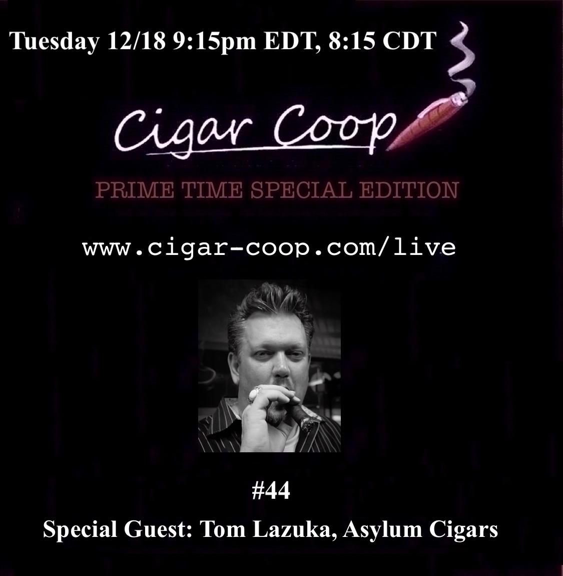 Announcement: Prime Time Special Edition #44 – Tom Lazuka, Asylum Cigars 9:15pm EDT, 8:15pm CDT