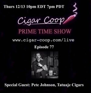 Announcement: Prime Time Episode 77 – Pete Johnson, Tatuaje Cigars 10pm EST 7pm CST