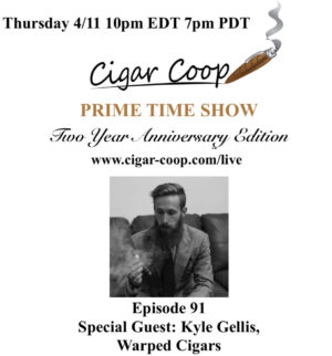 Announcement: Prime Time Episode 91 – Kyle Gellis, Warped Cigars (2 Year Anniversary Show)